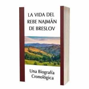 La Vida del Rebe Najmán de Breslov: Una Biografía Cronológica